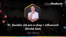 21 - Sociální sítě pro e-shop + influenceři (2. část)