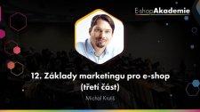 12 - Základy marketingu pro e-shopy (3. část)