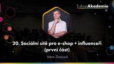 20 - Sociální sítě pro e-shop + influenceři (1. část)